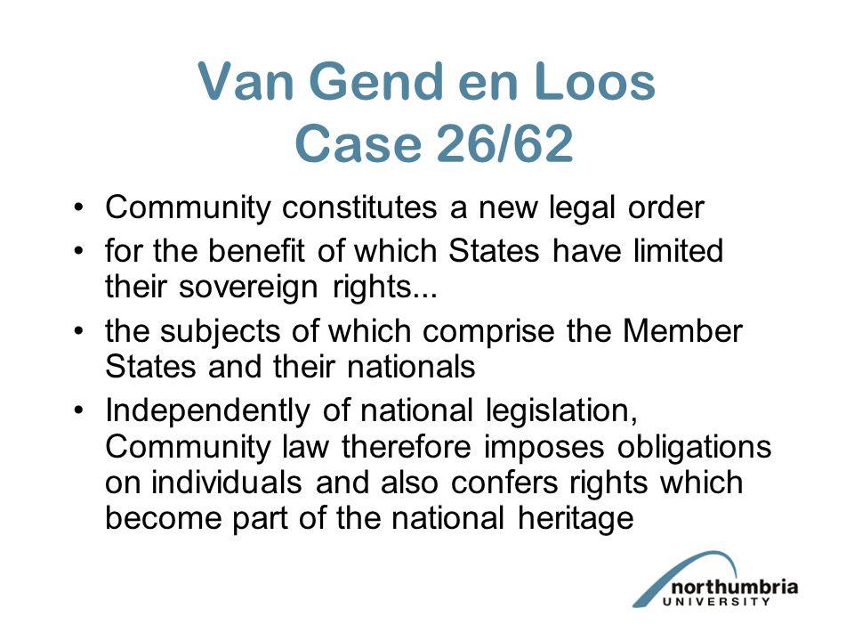 Van Gend en Loos Case 26/62 Community constitutes a new legal order