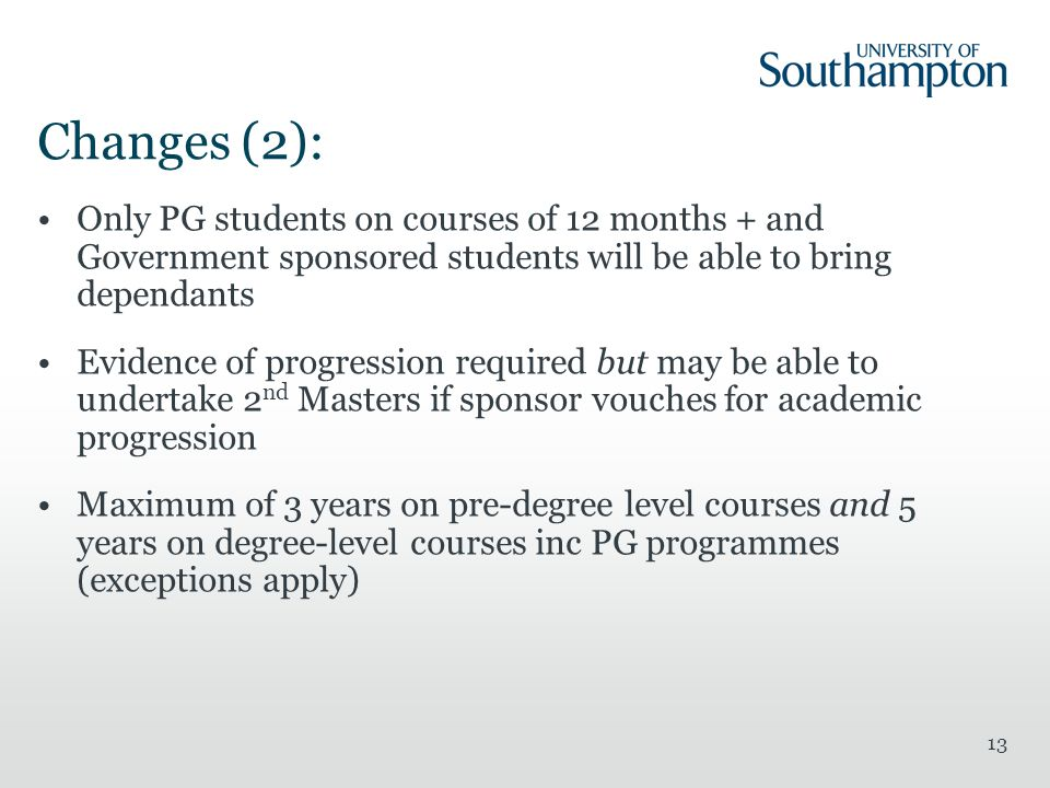 Changes (2): Only PG students on courses of 12 months + and Government sponsored students will be able to bring dependants.