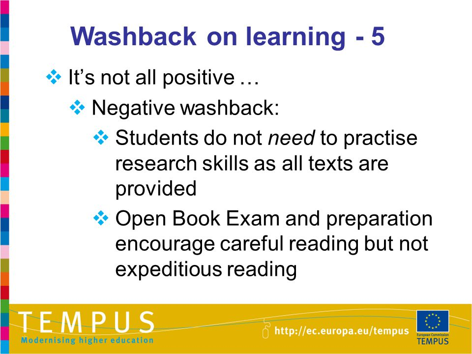 Washback on learning - 5 It's not all positive … Negative washback: