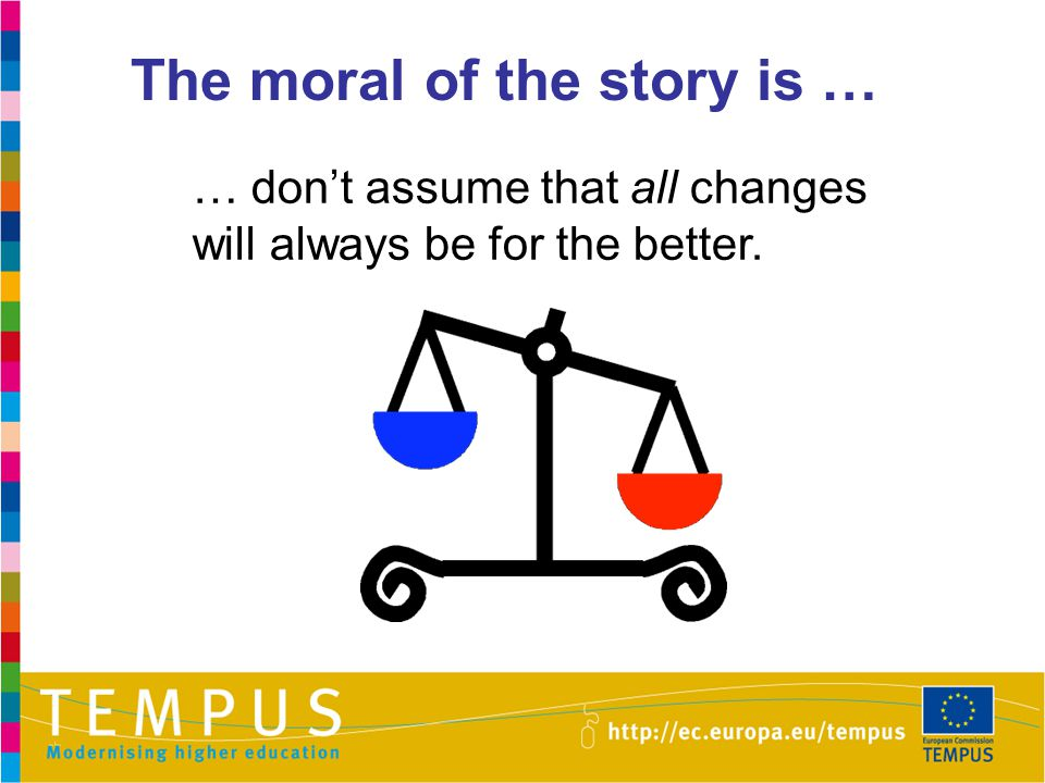 The moral of the story is …
