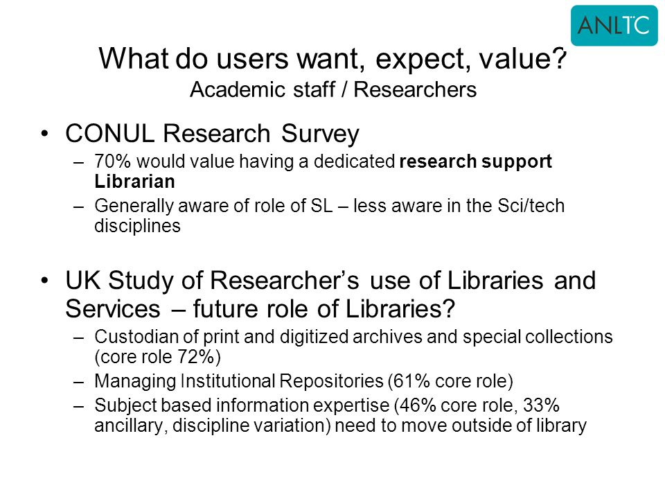 What do users want, expect, value Academic staff / Researchers