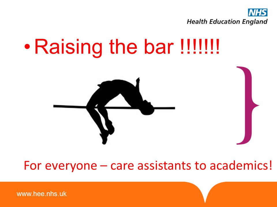Raising the bar !!!!!!! For everyone – care assistants to academics!