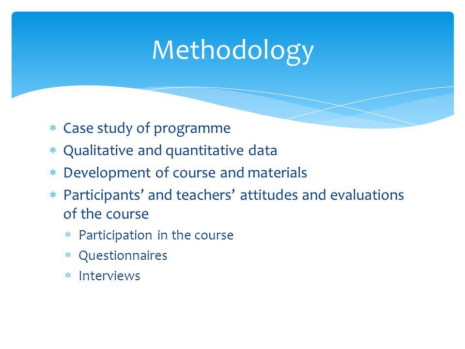 Methodology Case study of programme Qualitative and quantitative data