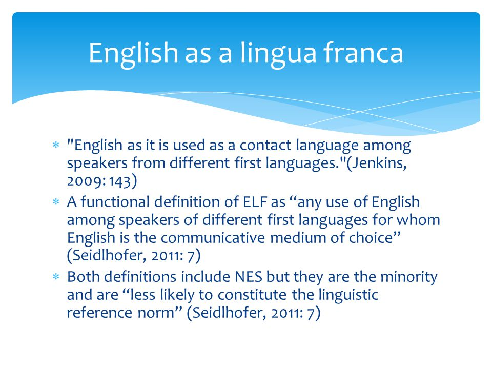 english as the lingua franca The spread of english as the international lingua franca (elf), like other aspects of globalization, calls for a reconsideration of conventional ways of thinking.