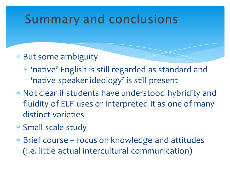 But some ambiguity 'native' English is still regarded as standard and 'native speaker ideology' is still present.