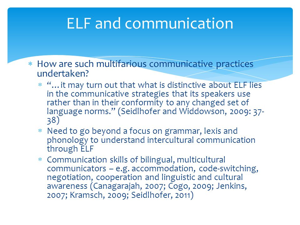 ELF and communication How are such multifarious communicative practices undertaken