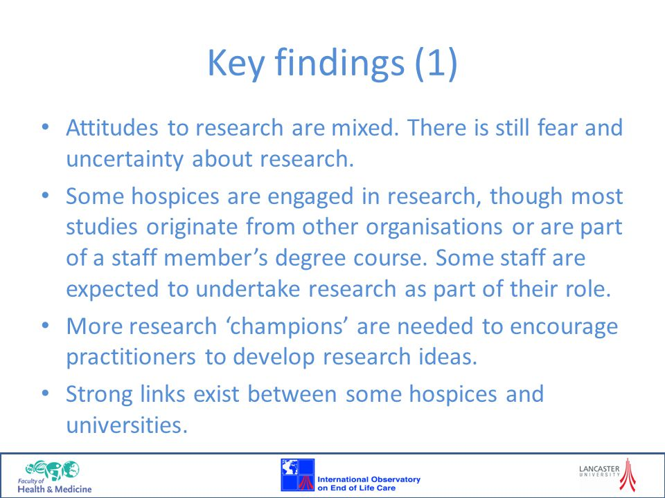 Key findings (1) Attitudes to research are mixed. There is still fear and uncertainty about research.