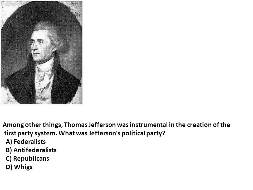 Among other things, Thomas Jefferson was instrumental in the creation of the
