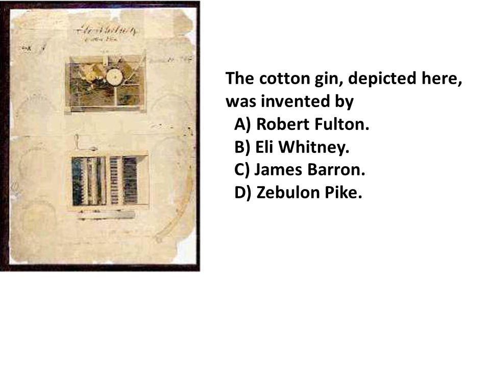 The cotton gin, depicted here,
