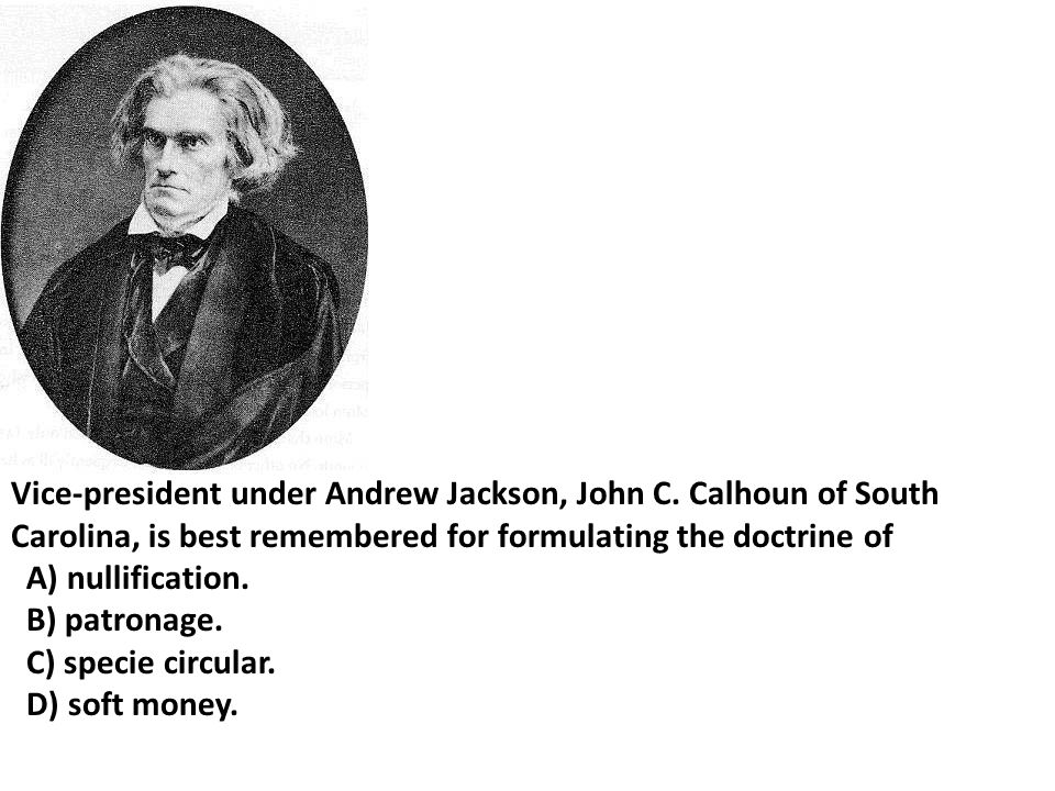 Vice-president under Andrew Jackson, John C. Calhoun of South