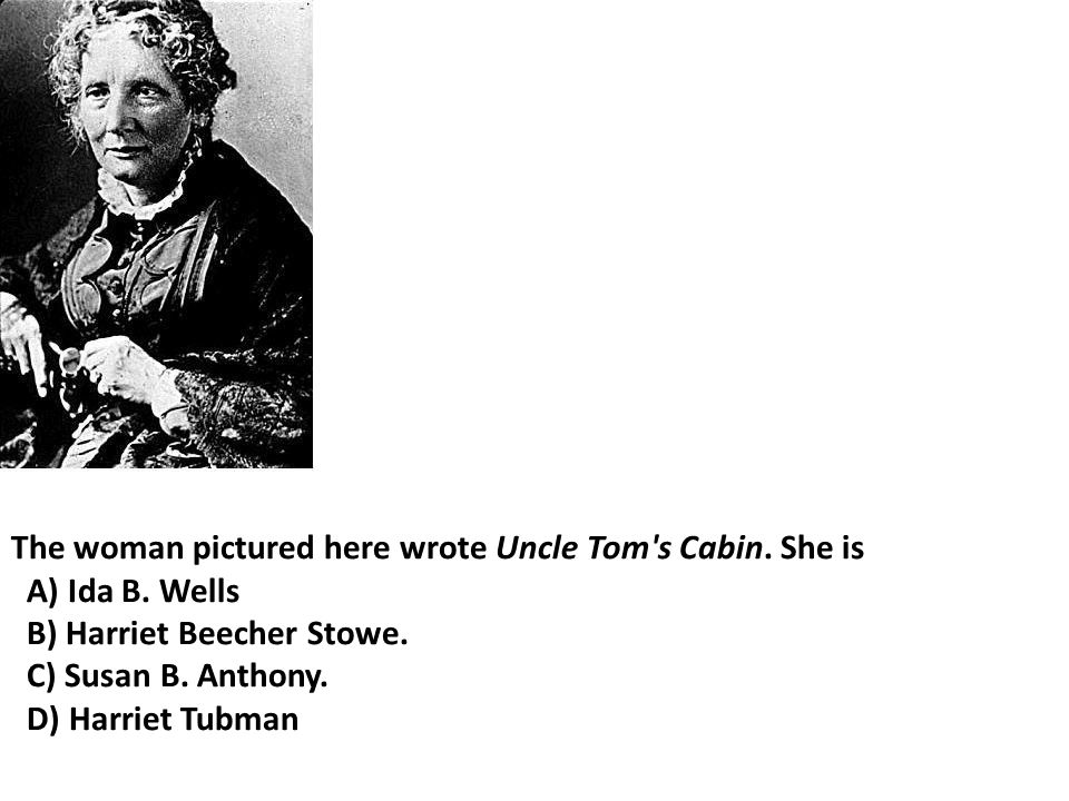 The woman pictured here wrote Uncle Tom s Cabin. She is