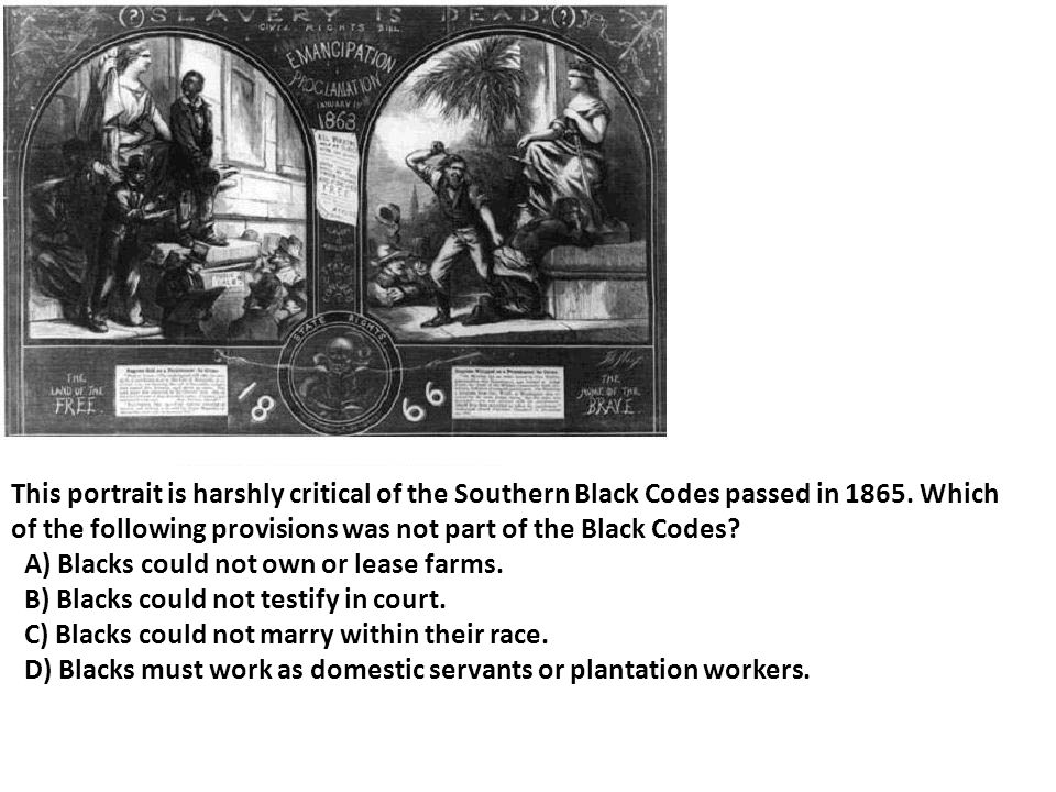 This portrait is harshly critical of the Southern Black Codes passed in 1865. Which