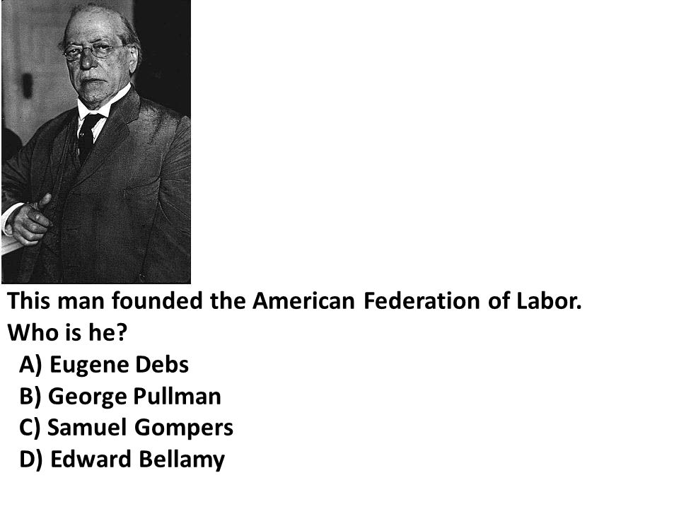 This man founded the American Federation of Labor.