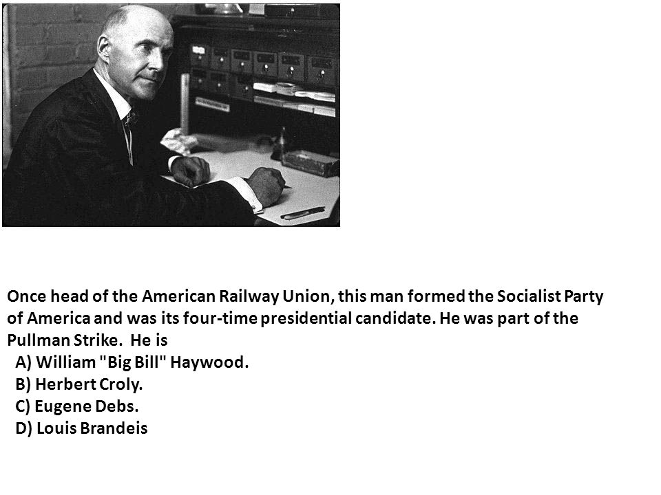 Once head of the American Railway Union, this man formed the Socialist Party