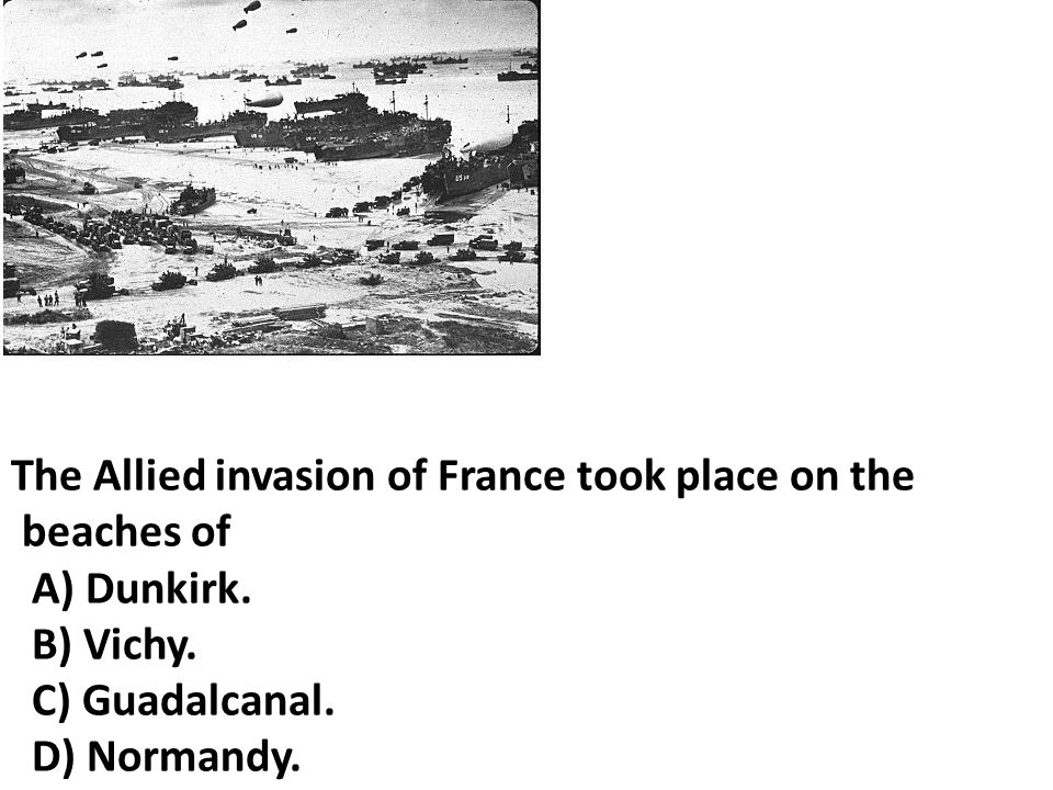 The Allied invasion of France took place on the