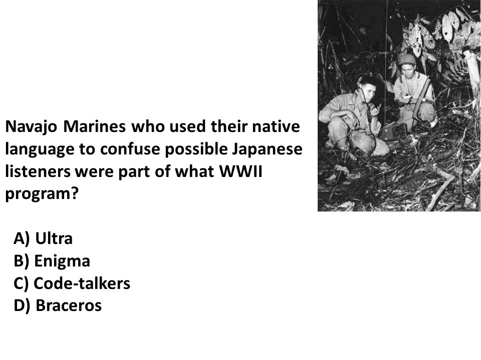 Navajo Marines who used their native language to confuse possible Japanese listeners were part of what WWII program