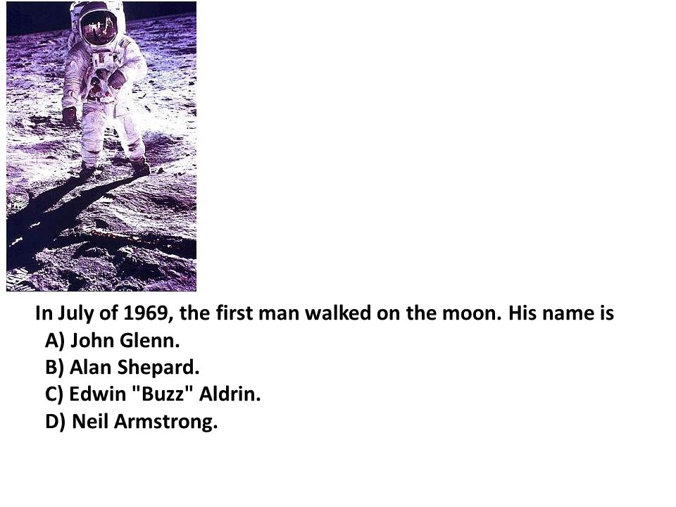 In July of 1969, the first man walked on the moon. His name is