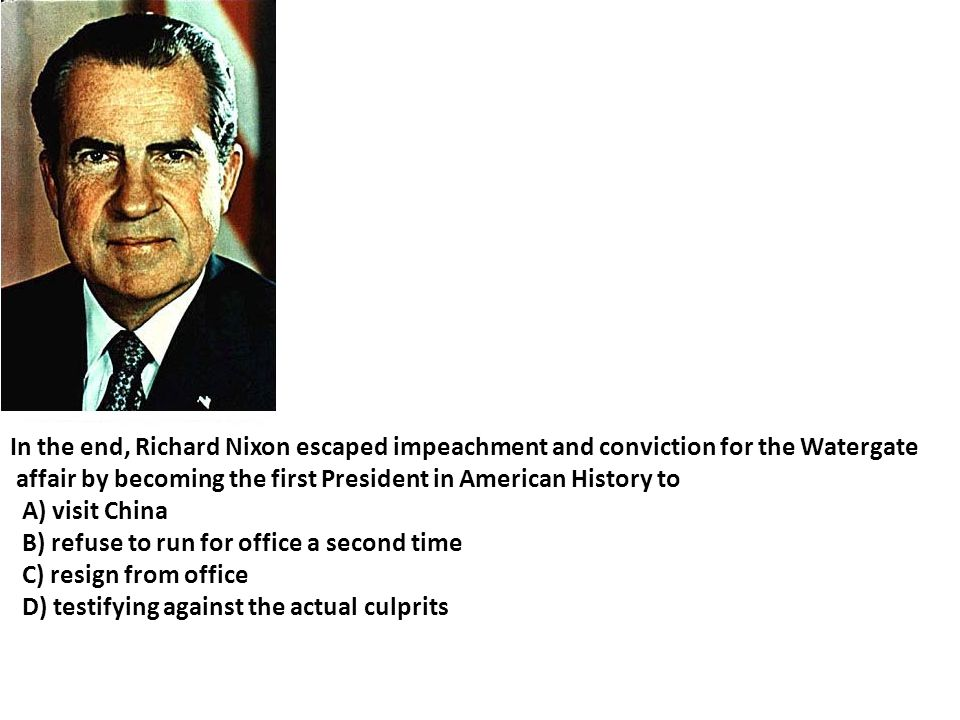 In the end, Richard Nixon escaped impeachment and conviction for the Watergate