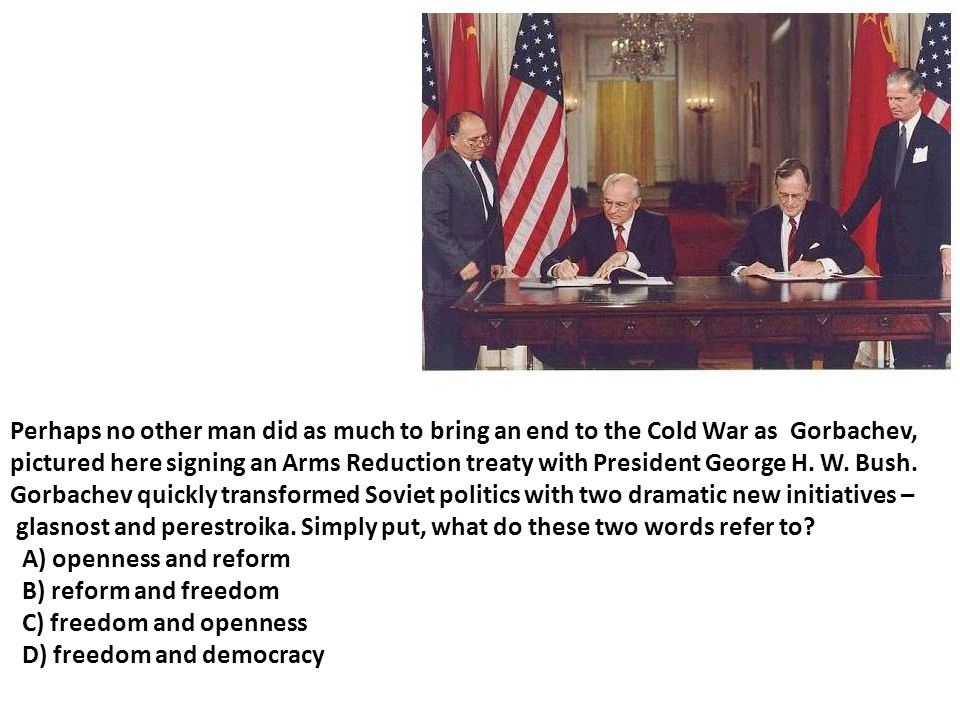 Perhaps no other man did as much to bring an end to the Cold War as Gorbachev,