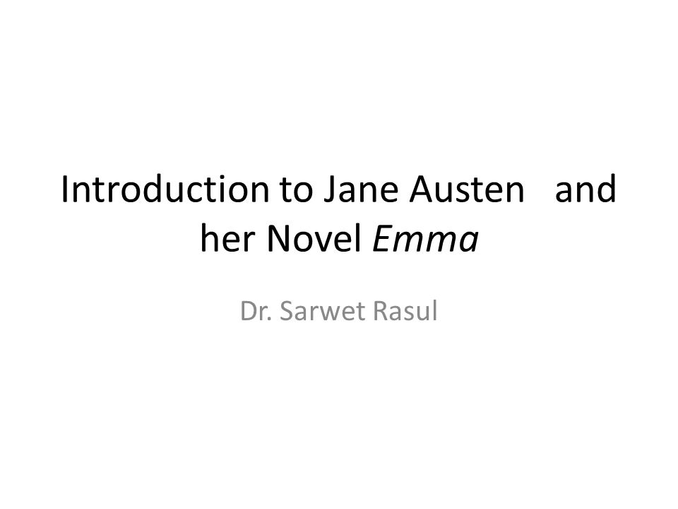 Introduction to Jane Austen and her Novel Emma