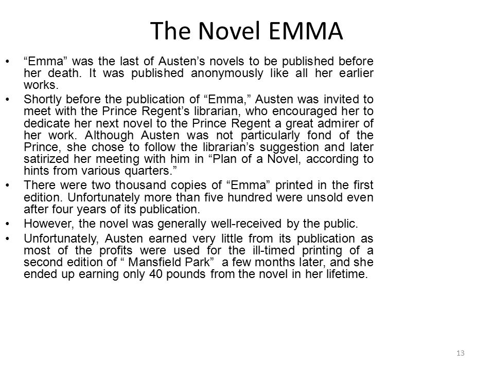 The Novel EMMA Emma was the last of Austen's novels to be published before her death. It was published anonymously like all her earlier works.