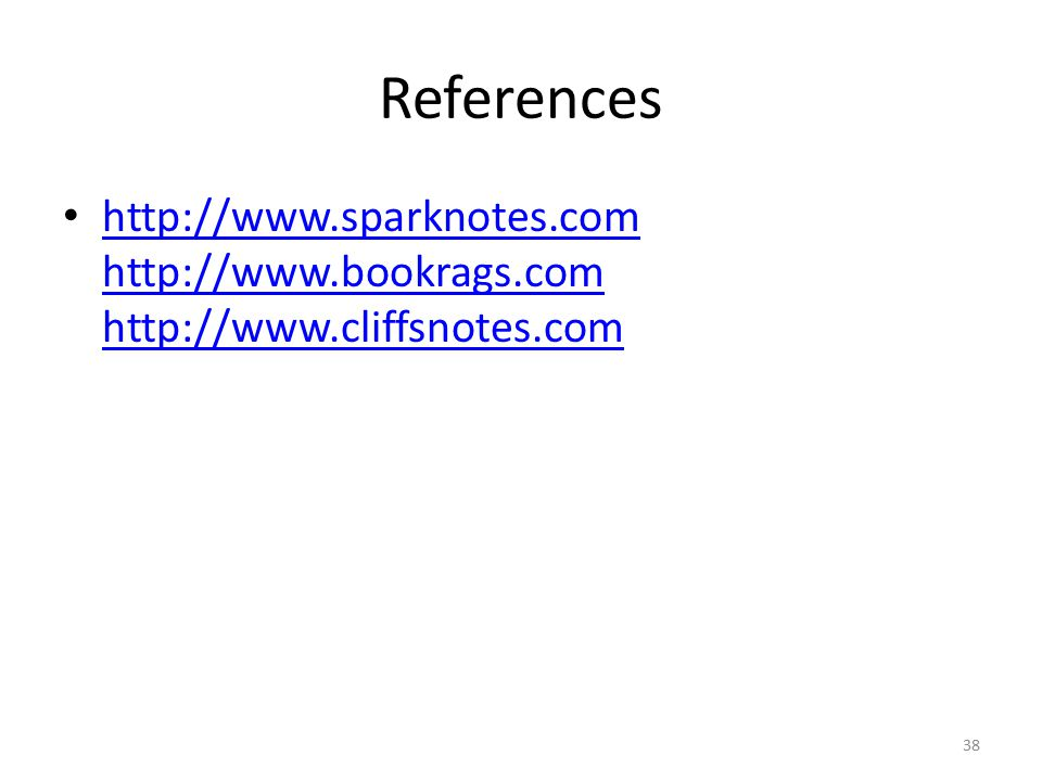 References http://www.sparknotes.com http://www.bookrags.com http://www.cliffsnotes.com