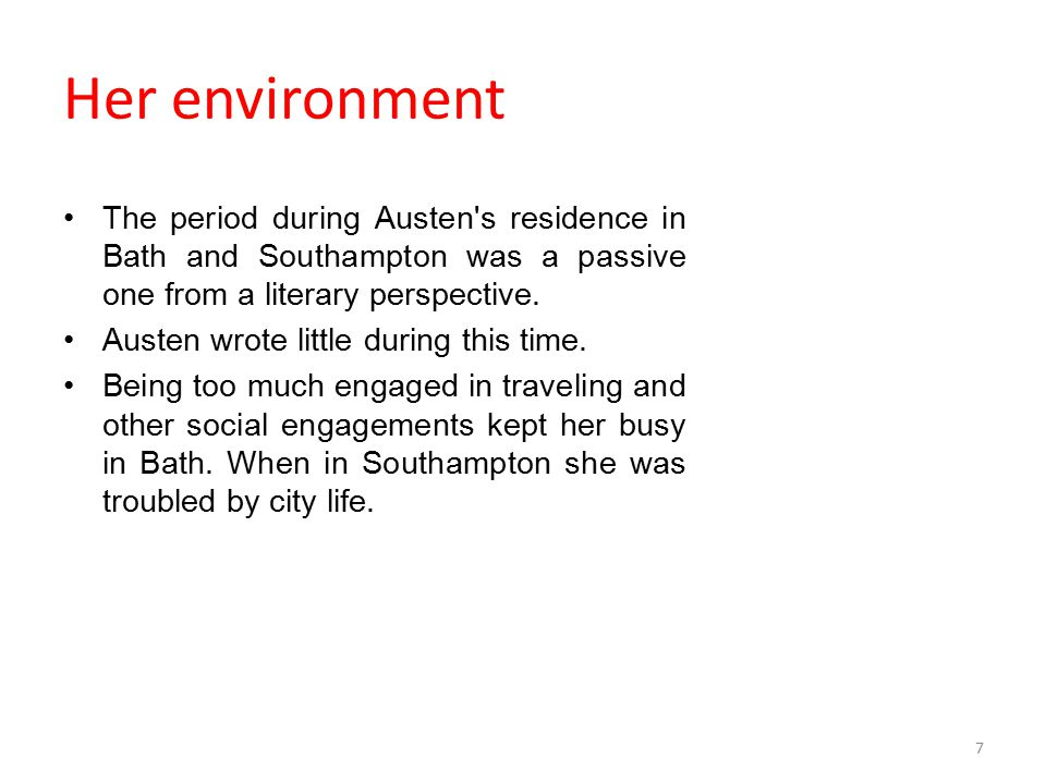 Her environment The period during Austen s residence in Bath and Southampton was a passive one from a literary perspective.