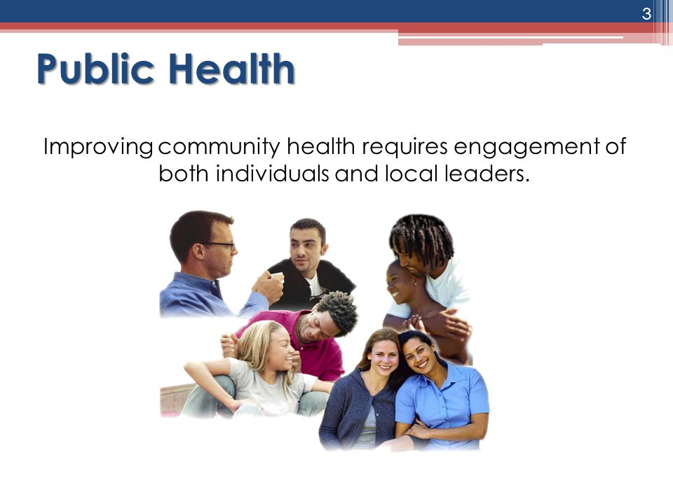 Public Health Improving community health requires engagement of both individuals and local leaders.