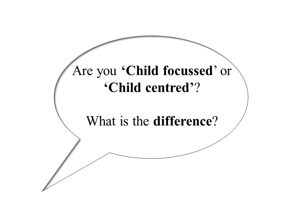 . . .because it is NOT the same as child focused.