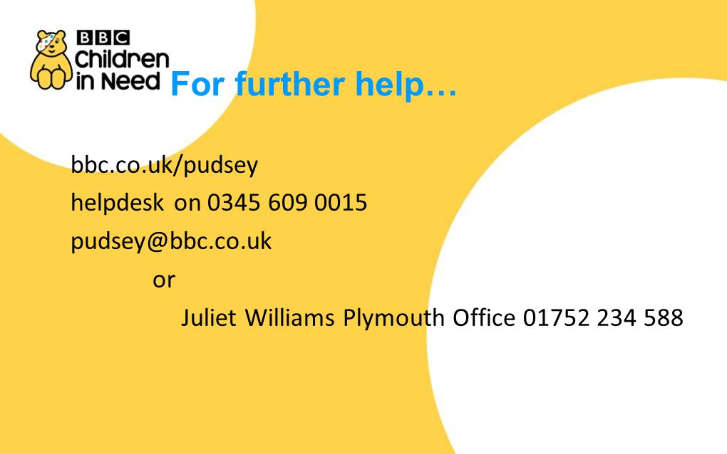 For further help… bbc.co.uk/pudsey helpdesk on 0345 609 0015