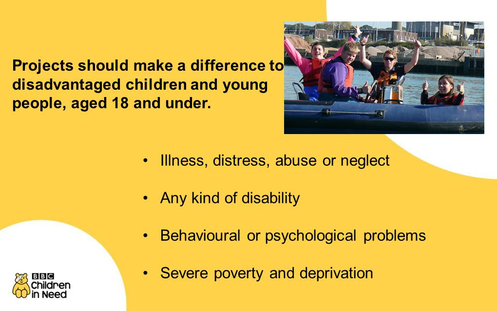 Projects should make a difference to disadvantaged children and young people, aged 18 and under.