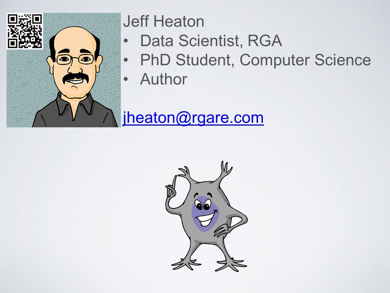 Jeff Heaton Data Scientist, RGA PhD Student, Computer Science Author jheaton@rgare.com