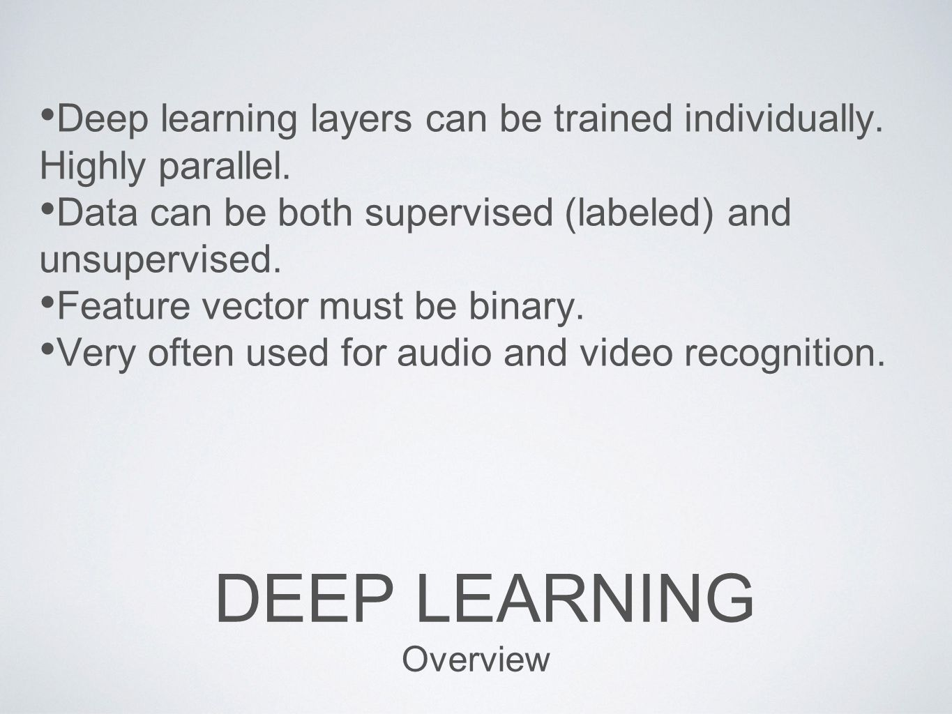 Deep learning layers can be trained individually. Highly parallel.
