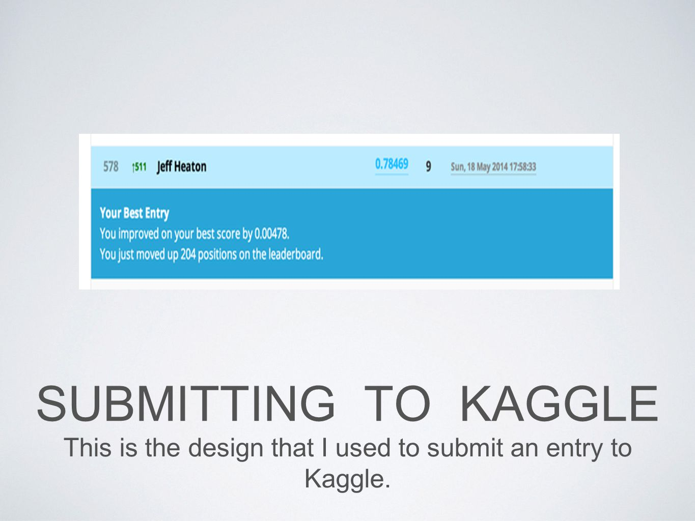 This is the design that I used to submit an entry to Kaggle.