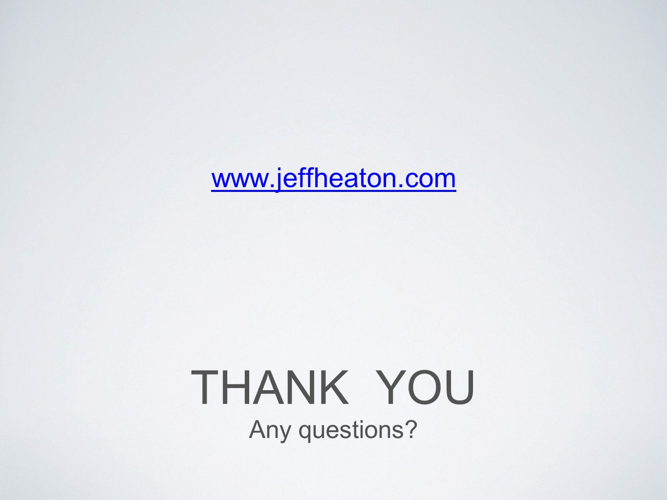 www.jeffheaton.com Thank you Any questions