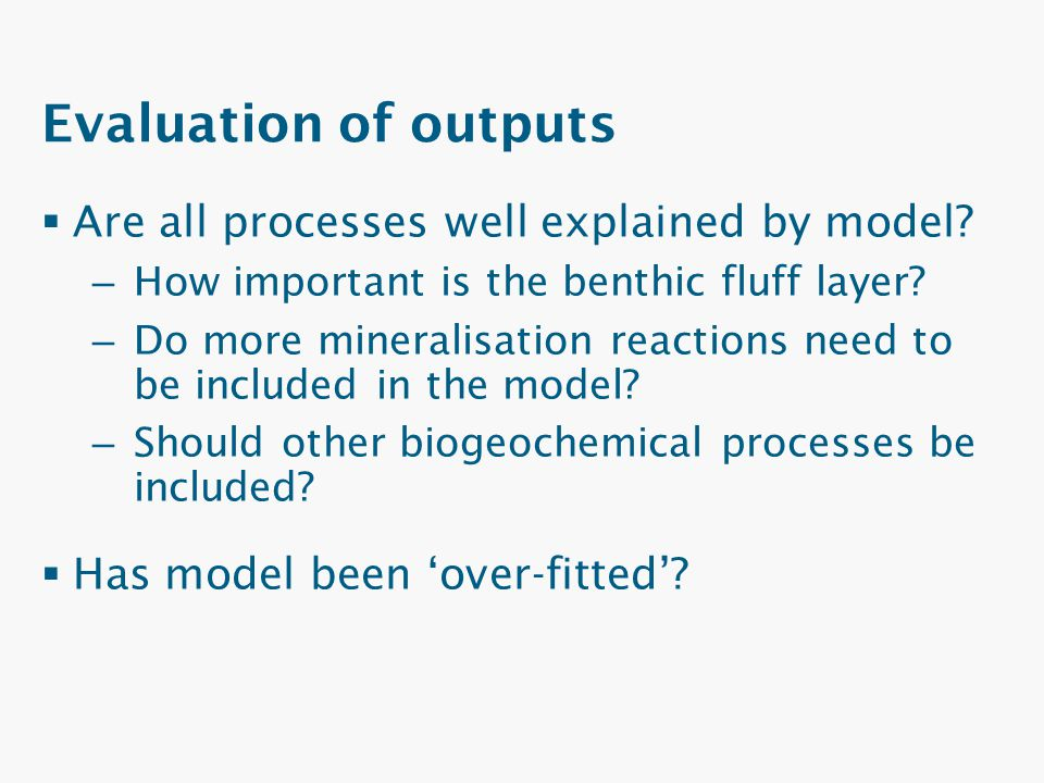Evaluation of outputs Are all processes well explained by model