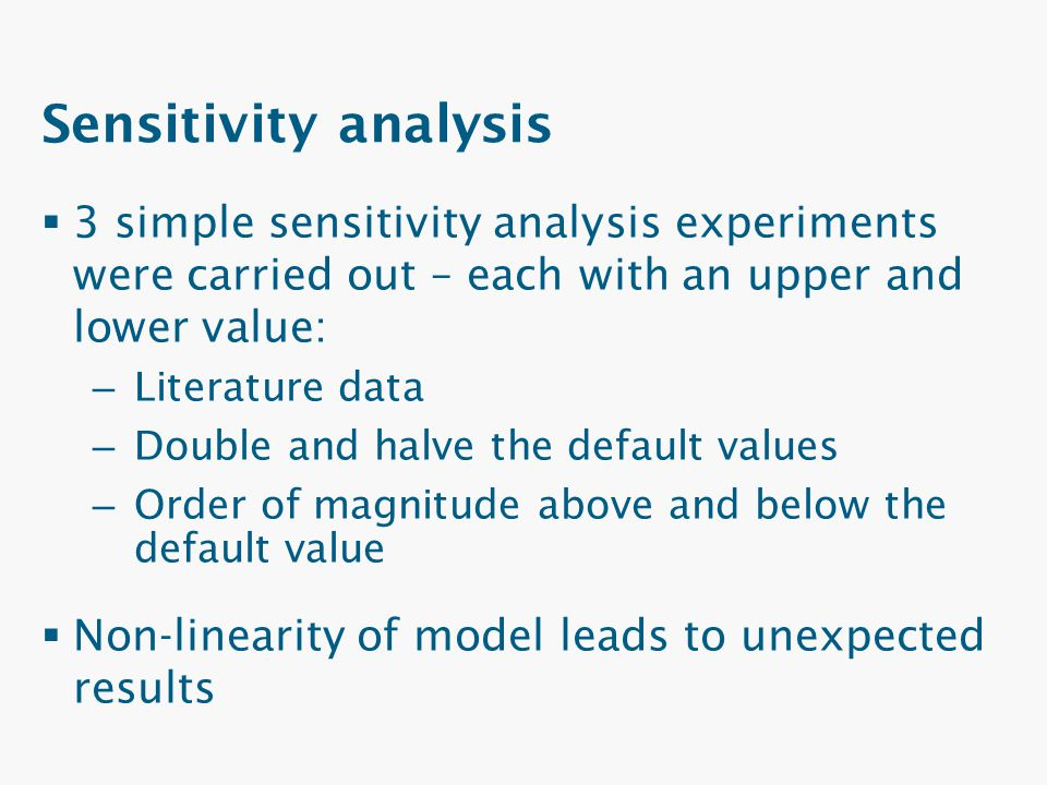 Sensitivity analysis 3 simple sensitivity analysis experiments were carried out – each with an upper and lower value: