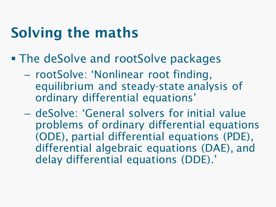 Solving the maths The deSolve and rootSolve packages