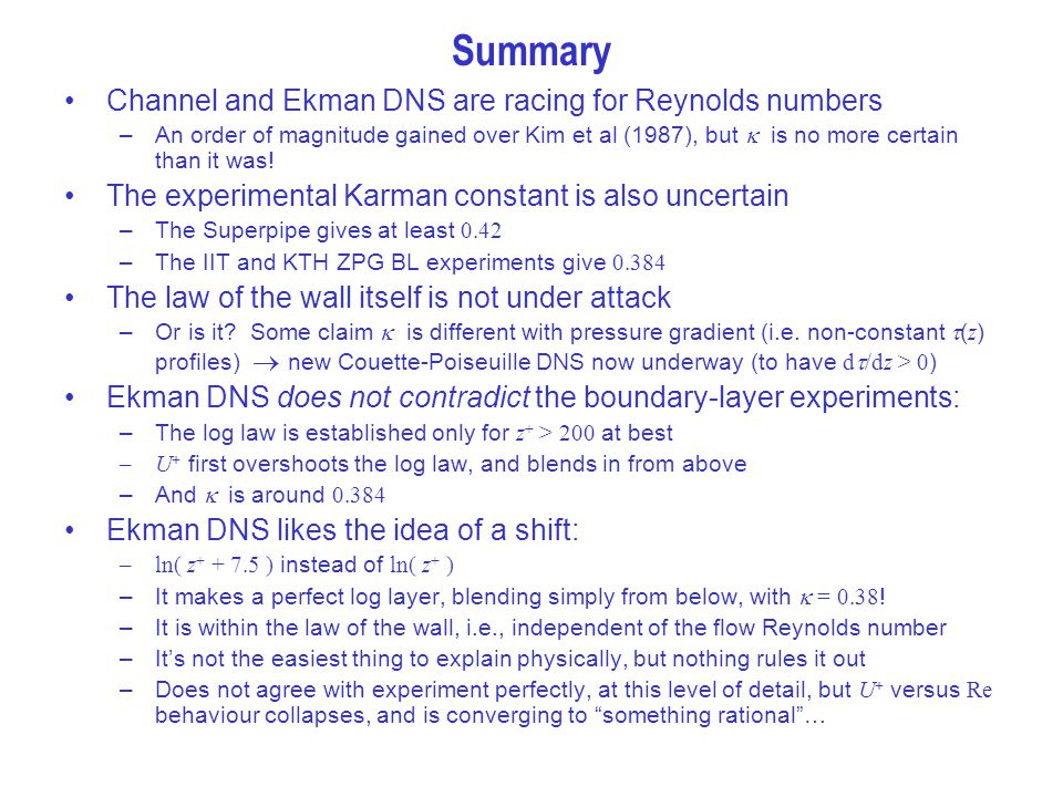 Summary Channel and Ekman DNS are racing for Reynolds numbers