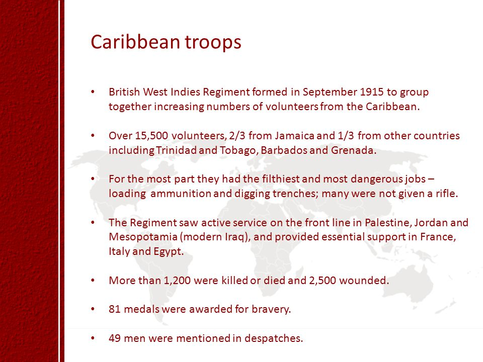 Caribbean troops British West Indies Regiment formed in September 1915 to group together increasing numbers of volunteers from the Caribbean.