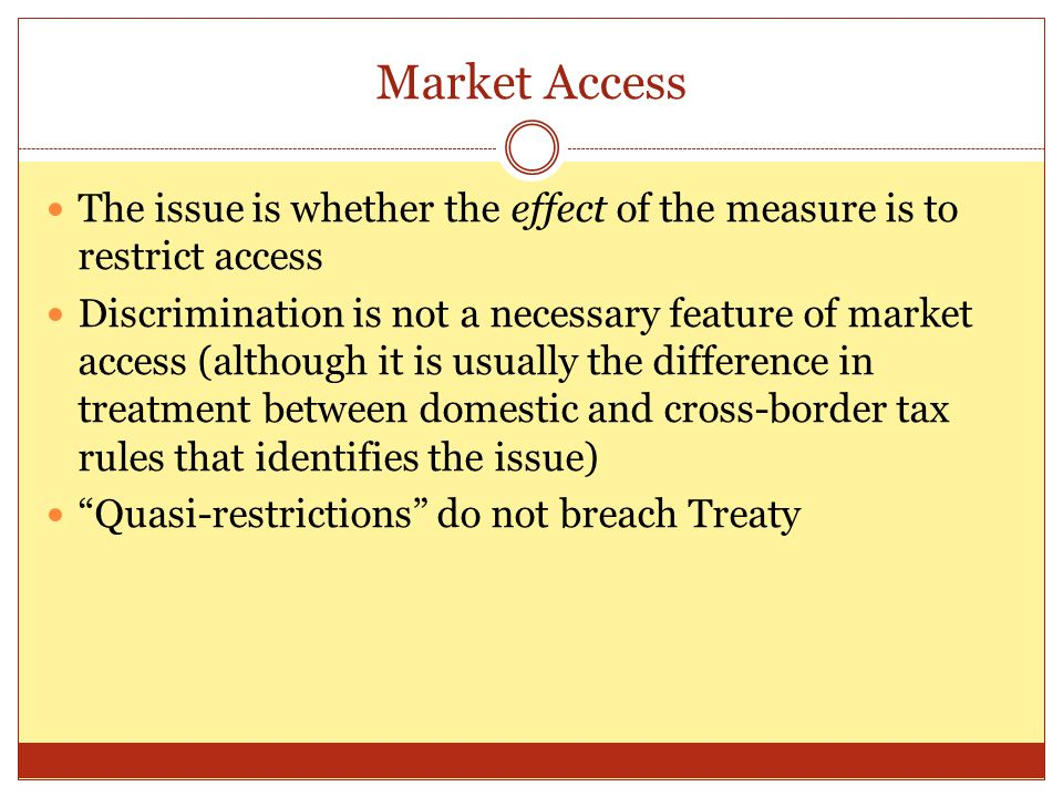 Market Access The issue is whether the effect of the measure is to restrict access.
