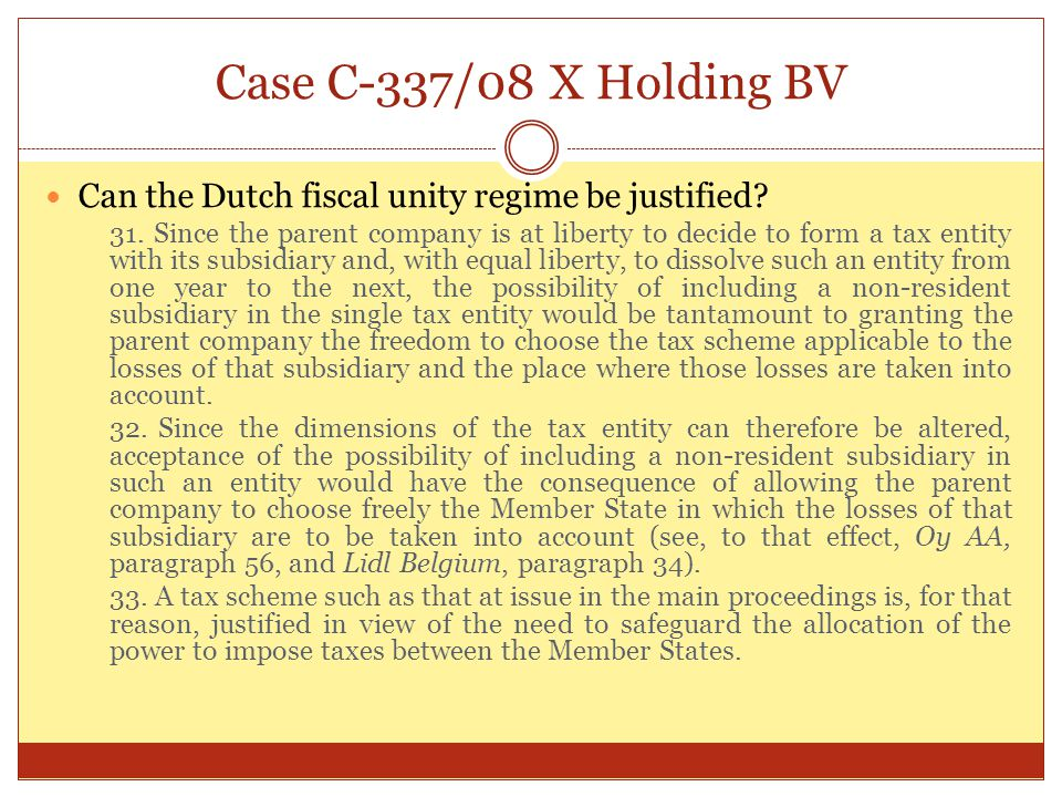 Case C-337/08 X Holding BV Can the Dutch fiscal unity regime be justified