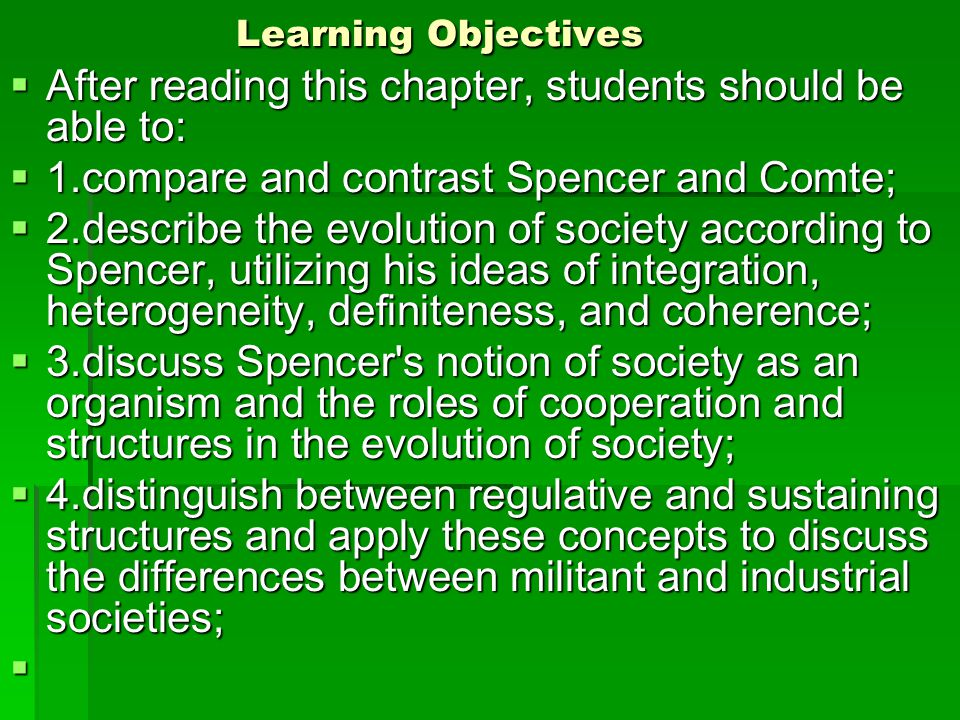 Learning Objectives After reading this chapter, students should be able to: 1.compare and contrast Spencer and Comte;