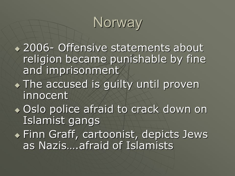 Norway 2006- Offensive statements about religion became punishable by fine and imprisonment. The accused is guilty until proven innocent.