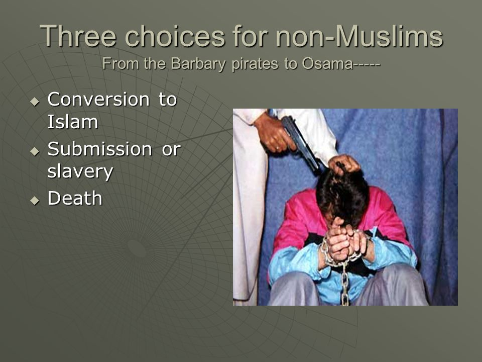 Three choices for non-Muslims From the Barbary pirates to Osama-----
