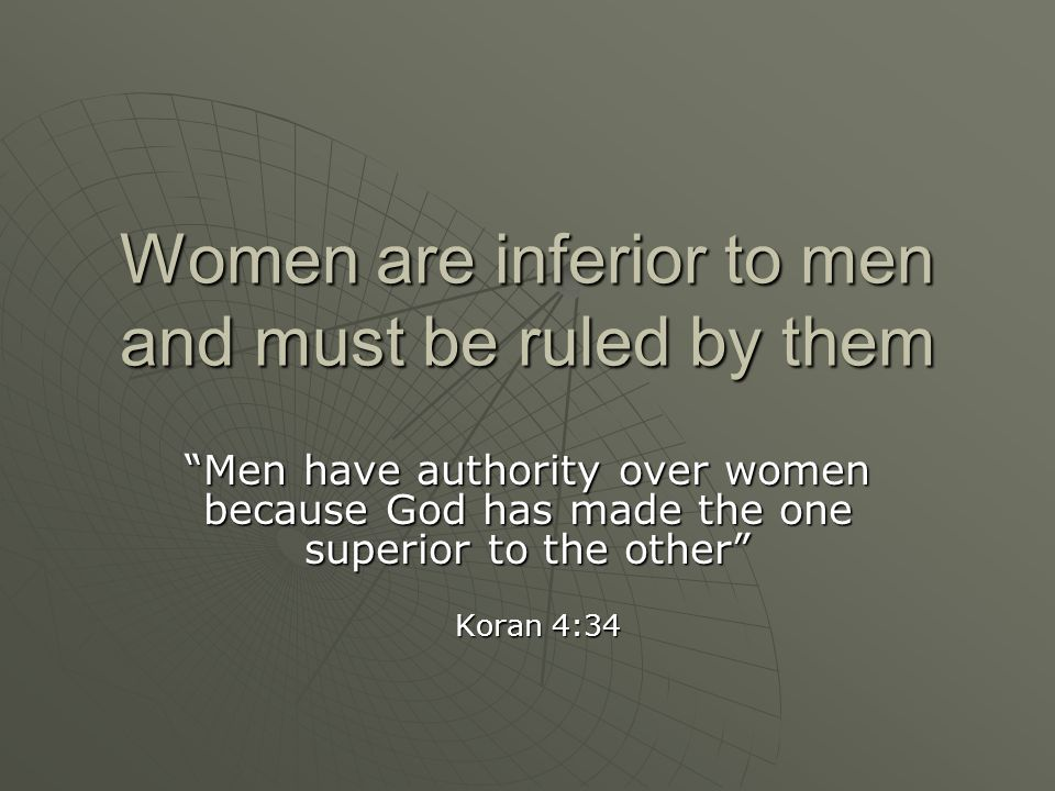 Women are inferior to men and must be ruled by them