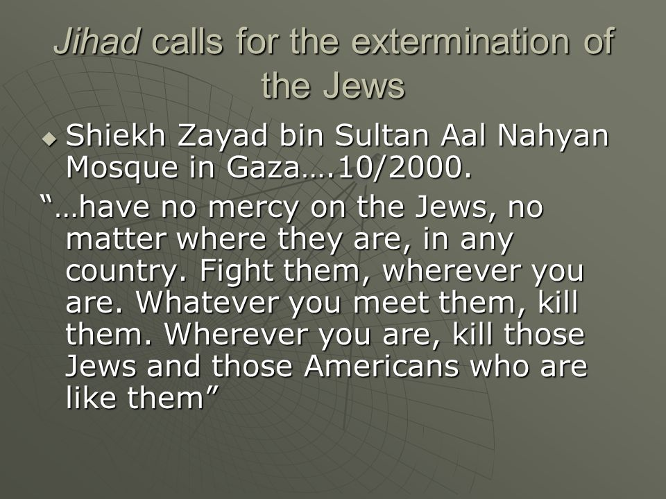 Jihad calls for the extermination of the Jews