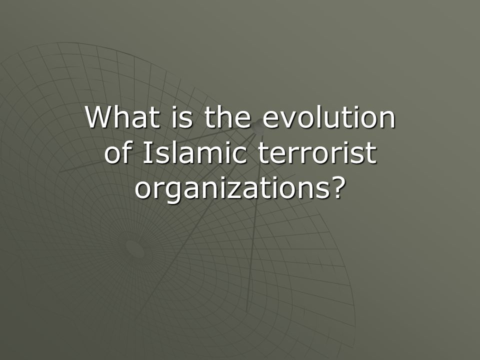 What is the evolution of Islamic terrorist organizations