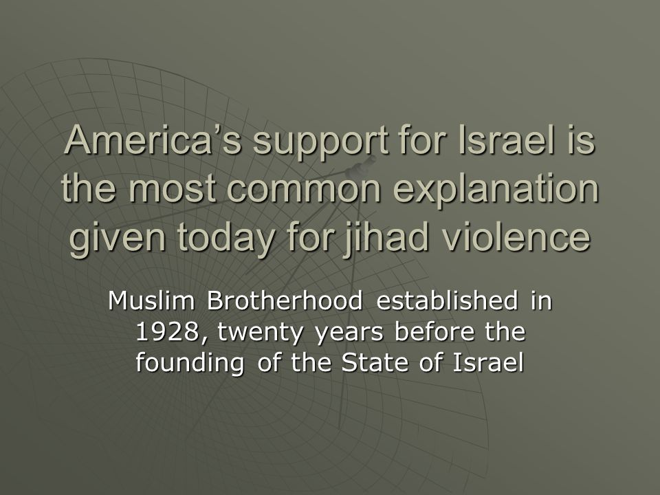 America's support for Israel is the most common explanation given today for jihad violence
