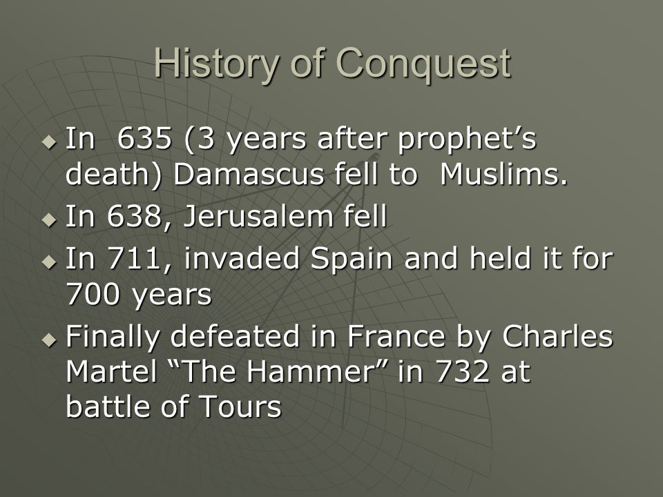 History of Conquest In 635 (3 years after prophet's death) Damascus fell to Muslims. In 638, Jerusalem fell.